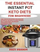 The Essential Instant Pot Keto Diets for Beginners ebook by Suzy Susson