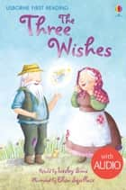 The Three Wishes: Usborne First Reading: Level One ebook by Lesley Sims, Elisa Squillace