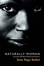 Naturally Woman - The Search for Self in Black Canadian Women's Literature ebook by Sharon Morgan Beckford