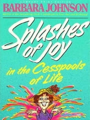 Splashes of Joy in the Cesspools of Life ebook by Barbara Johnson