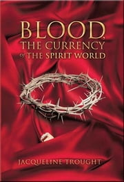 Blood The Currency Of The Spirit World ebook by Jacqueline Trought