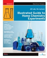 Illustrated Guide to Home Chemistry Experiments - All Lab, No Lecture ebook by Robert Bruce Thompson