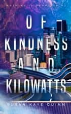 Of Kindness and Kilowatts ebook by Susan Kaye Quinn
