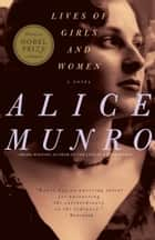 Lives of Girls and Women - A Novel ebook by Alice Munro