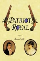 Patriot Royal ebook by Russ Pottle