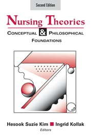Nursing Theories - Conceptual and Philosophical Foundations, Second Edition ebook by Hesook Kim, PhD, RN,Ingrid Kollak, PhD, RN
