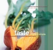 Taste Pure and Simple - Irresistible Recipes for Good Food and Good Health ebook by Michel Nischan,Mary Goodbody,Ngoc Minh Ngo,Julian Wass