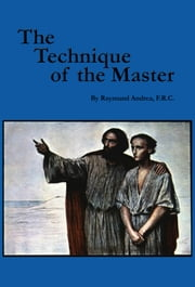 The Technique of the Master - The Way of Cosmic Preparation ebook by Raymund Andrea
