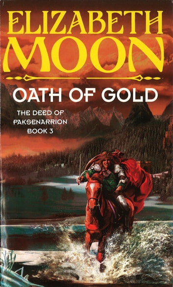Oath Of Gold - Book 3: Deed of Paksenarrion Series ebook by Elizabeth Moon
