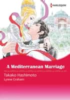 A Mediterranean Marriage (Harlequin Comics) - Harlequin Comics ebook by Lynne Graham, Takako Hashimoto