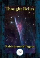 Thought Relics ebook by Rabindranath Dr Tagore