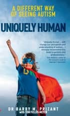 Uniquely Human - A Different Way of Seeing Autism ebook by Barry Prizant, Tom Fields-Meyer