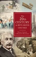 The 20th Century in Bite-Sized Chunks ebook by Nicola Chalton, Meredith MacArdle