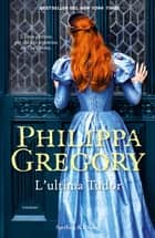 L'ultima Tudor ebook by Philippa Gregory