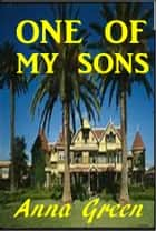 One of My Sons ebook by Anna Katharine Green