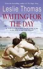 Waiting For The Day ebook by Leslie Thomas