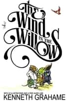 The Wind in the Willows: With 32 Illustrations and a Free Audio Link. ebook by