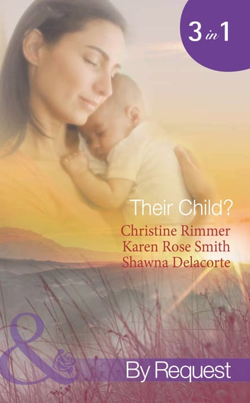 Their Child?: Lori's Little Secret / Which Child Is Mine? / Having The Best Man's Baby (Mills & Boon Spotlight) ebook by Christine Rimmer,Karen Rose Smith,Shawna Delacorte
