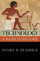 Technology: A World History ebook by Daniel R. Headrick