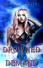 Drowned in Demand - Drowned, #1 ebook by Gaja J. Kos