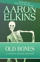 Old Bones eBook by Aaron Elkins