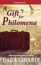 A Gift for Philomena ebook by Dara Girard