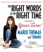 The Right Words at the Right Time Volume 2: Your Turn! - Your Turn! ebook by Marlo Thomas, Bruce Kluger, Carl Robbins,...