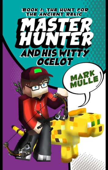 The Master Hunter and His Witty Ocelot, Book 1: The Hunt for The Ancient Relic eBook by Mark Mulle