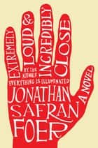 Extremely Loud and Incredibly Close - A Novel ebook by Jonathan Safran Foer