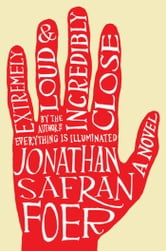 Extremely Loud and Incredibly Close: A Novel - A Novel ebook by Jonathan Safran Foer