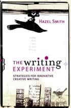 The Writing Experiment - Strategies for innovative creative writing ebook by Hazel Smith