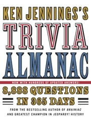 Ken Jennings's Trivia Almanac - 8,888 Questions in 365 Days ebook by Ken Jennings