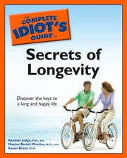 The Complete Idiot's Guide to the Secrets of Longevity ebook by Kandeel Judge, M.D.,Maxine Barish-Wreden, M.D.,Karen Brees, Ph.D.