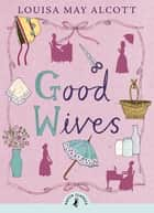 Good Wives ebook by Louisa May Alcott