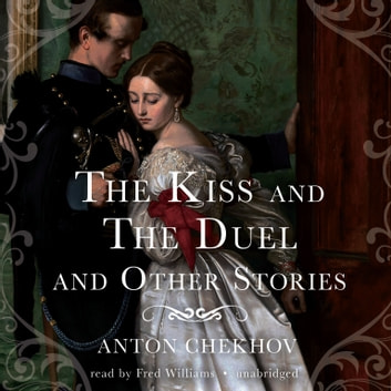 The Kiss and The Duel and Other Stories audiobook by Anton Chekhov
