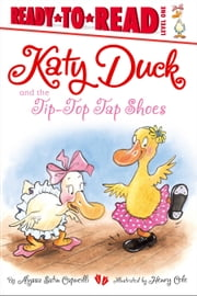 Katy Duck and the Tip-Top Tap Shoes - with audio recording ebook by Alyssa Satin Capucilli,Henry Cole