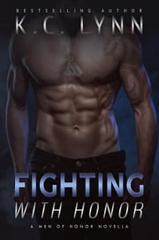 Fighting with Honor - Men Of Honor ebook by KC Lynn