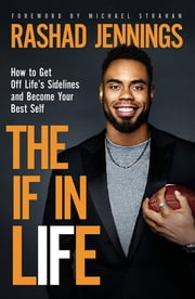 The IF in Life - How to Get Off Life's Sidelines and Become Your Best Self ebook by Rashad Jennings, Michael Strahan