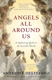 Angels All Around Us - A Sightseeing Guide to the Invisible World ebook by Anthony DeStefano
