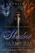 The Shadow of Narwyrm: The Complete Trilogy ebook by Tom Fallwell