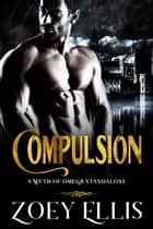 Compulsion: A Myth of Omega Standalone ebook by Zoey Ellis
