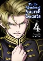 To The Abandoned Sacred Beasts - Volume 4 ebook by MAYBE