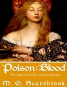 Poison In the Blood: The Memoirs of Lucrezia Borgia ebook by M. G. Scarsbrook