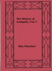 The History of Antiquity, Vol. I ebook by Max Duncker