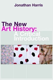 The New Art History - A Critical Introduction ebook by Jonathan Harris