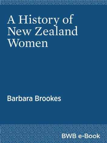 A History of New Zealand Women ebook by Barbara Brookes