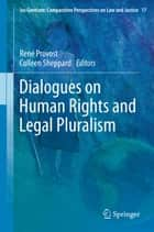 Dialogues on Human Rights and Legal Pluralism ebook by René Provost, Colleen Sheppard