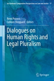 Dialogues on Human Rights and Legal Pluralism ebook by René Provost,Colleen Sheppard