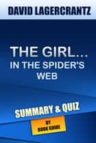 The Girl in the Spider's Web: A Lisbeth Salander novel | Summary & Trivia/Quiz ebook by Book Guide
