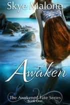 Awaken (Awakened Fate #1) ebook by Skye Malone